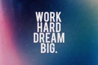 Work hard dream big